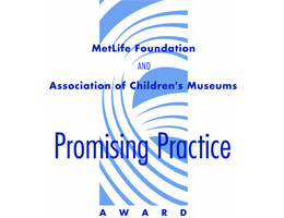 international Promising Practice Award by the Association of Children's Museums and Metlife Foundation